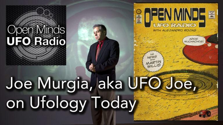 Joe Murgia, aka UFO Joe, Discusses Ufology Today on Open Minds UFO Radio