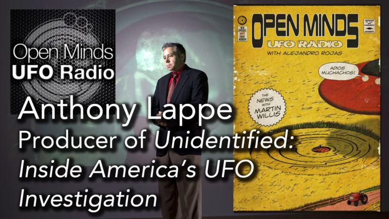 Anthony Lappe, Producer of Unidentified: Inside America's UFO Investigation, on Open Minds UFO Radio