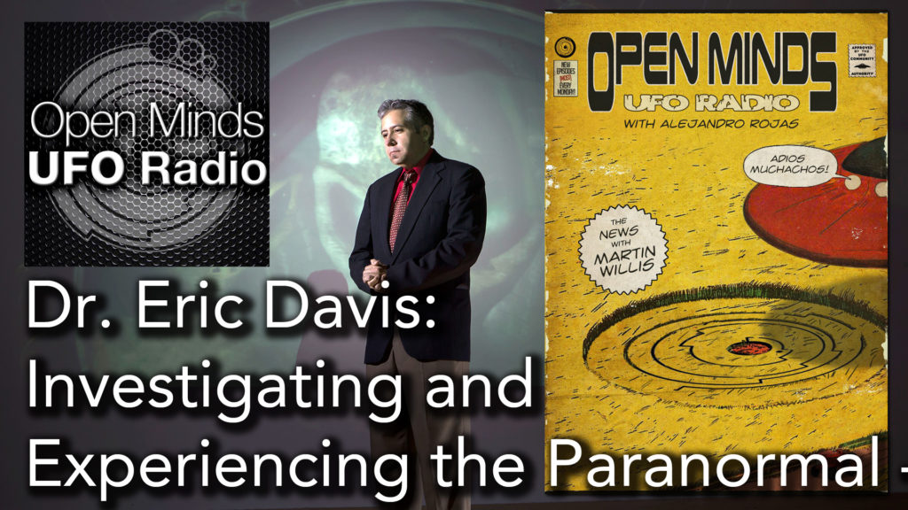 Dr. Eric Davis Discusses Investigating and Experiencing the Paranormal on Open Minds UFO Radio